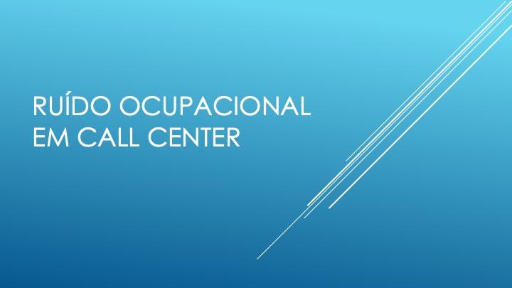Ruído Ocupacional em Call Center: NR-9 e NR-15